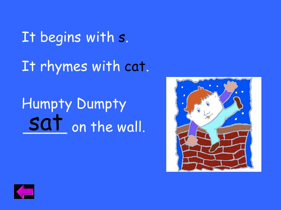 sat It begins with s. It rhymes with cat. Humpty Dumpty