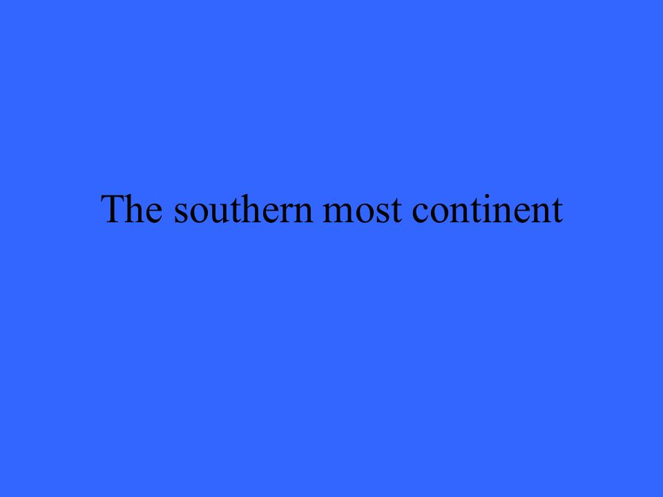 The southern most continent