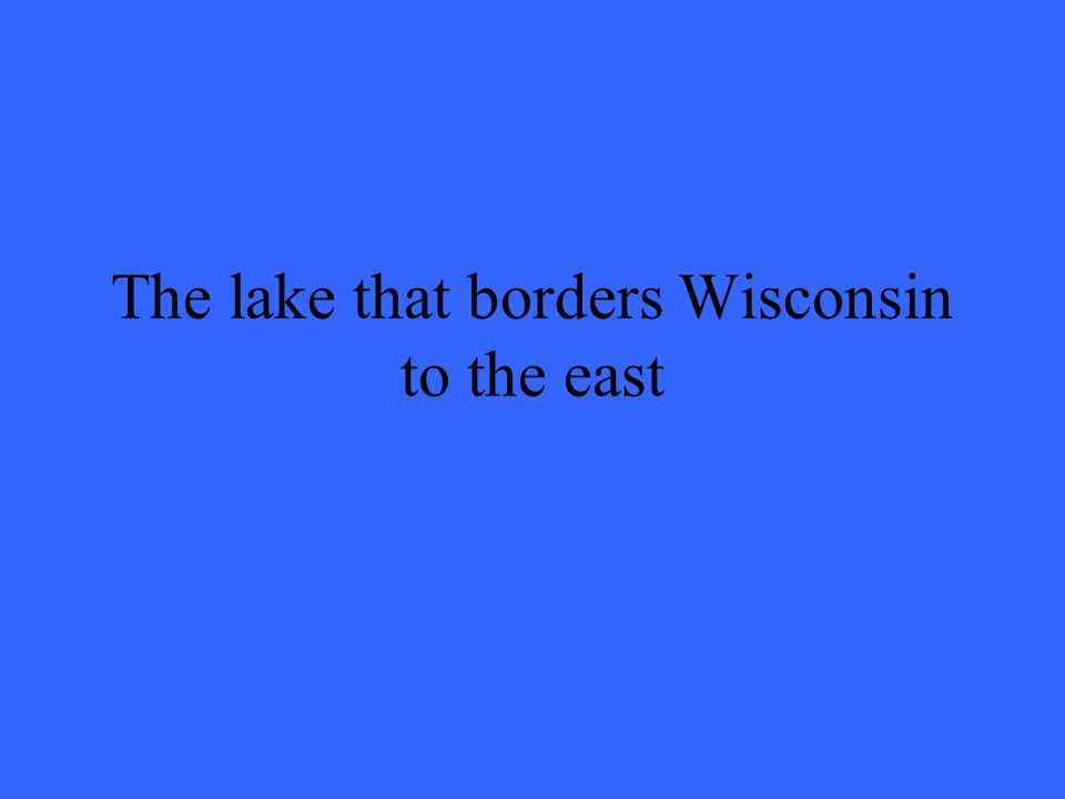 The lake that borders Wisconsin to the east