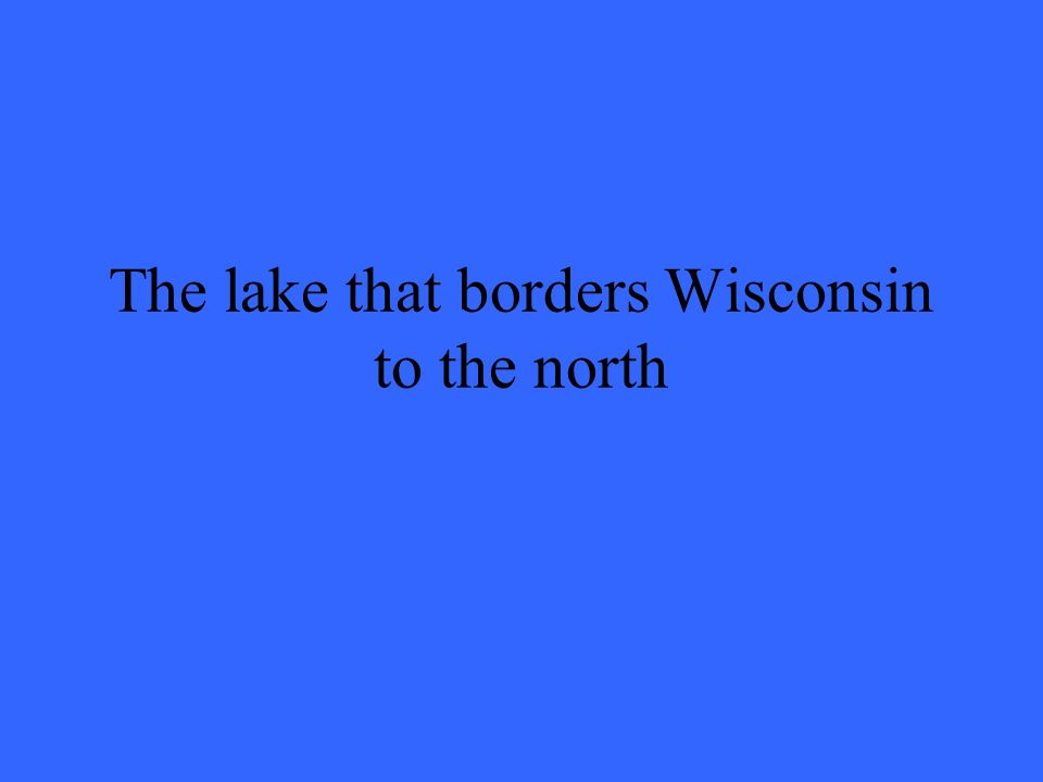 The lake that borders Wisconsin to the north