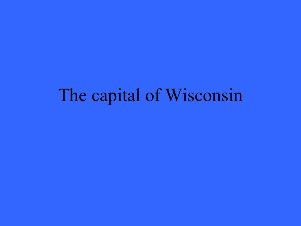 The capital of Wisconsin