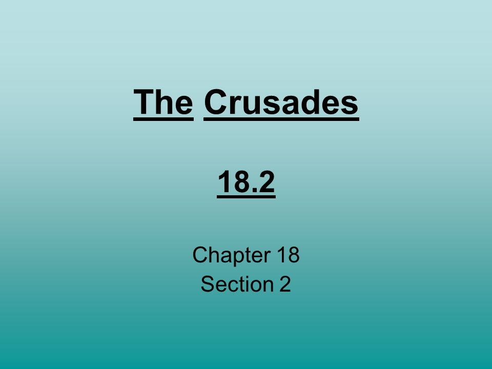 The Crusades 18.2 Chapter 18 Section 2