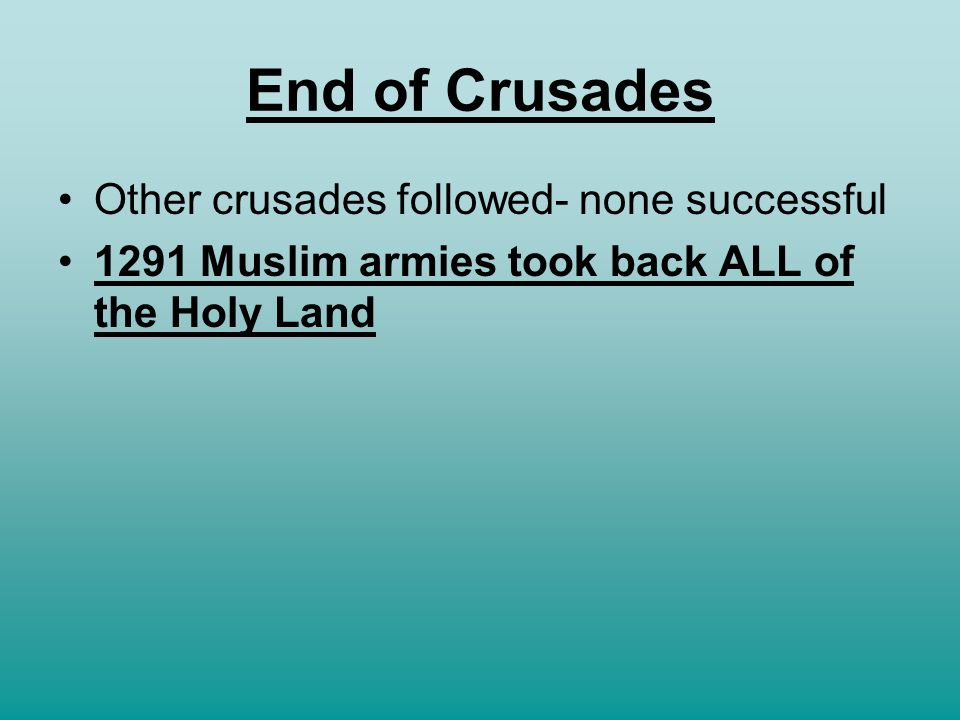 End of Crusades Other crusades followed- none successful