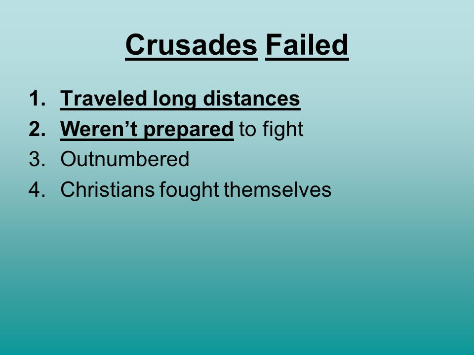 Crusades Failed Traveled long distances Weren't prepared to fight