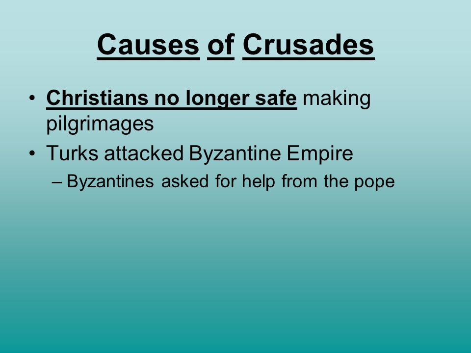 Causes of Crusades Christians no longer safe making pilgrimages