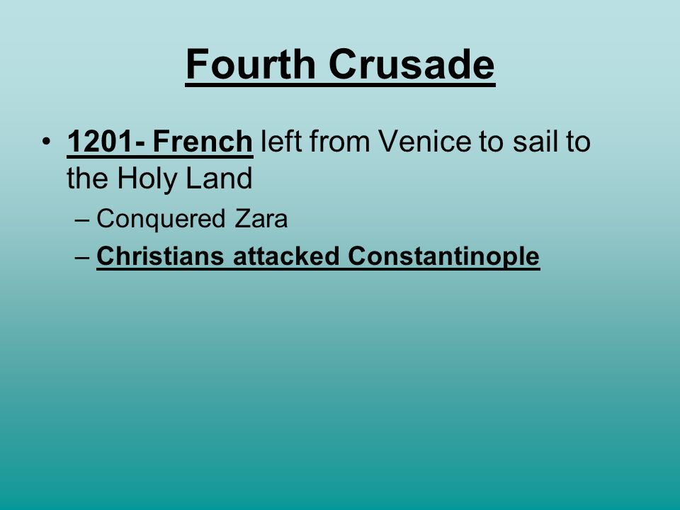 Fourth Crusade 1201- French left from Venice to sail to the Holy Land