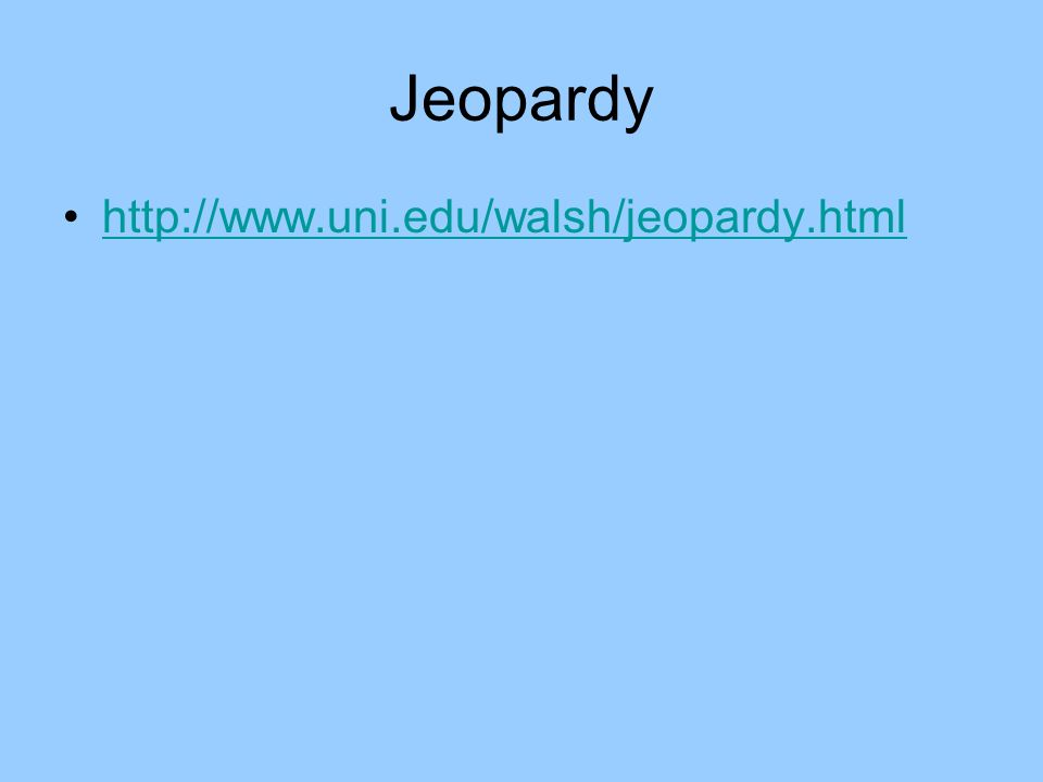 Jeopardy http://www.uni.edu/walsh/jeopardy.html