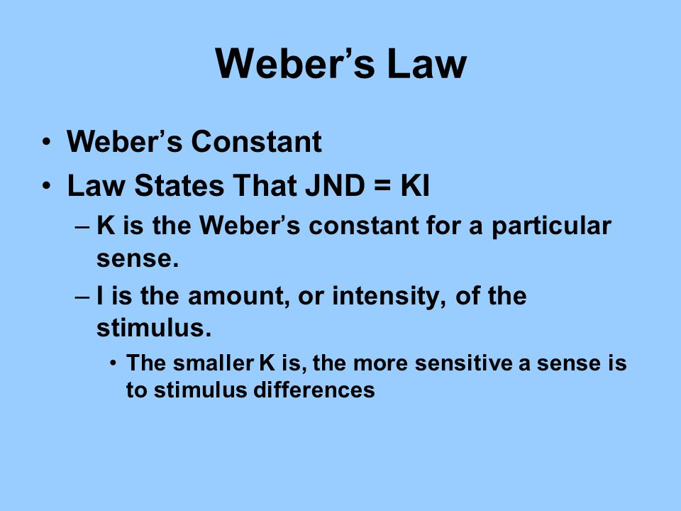 Weber's Law Weber's Constant Law States That JND = KI
