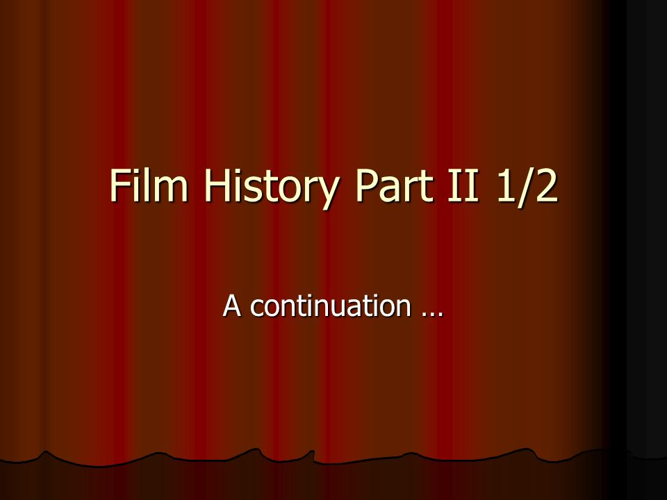 Film History Part II 1/2 A continuation …