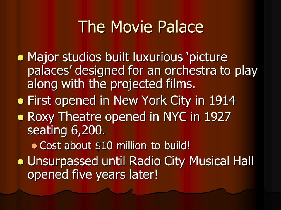 The Movie Palace Major studios built luxurious 'picture palaces' designed for an orchestra to play along with the projected films.