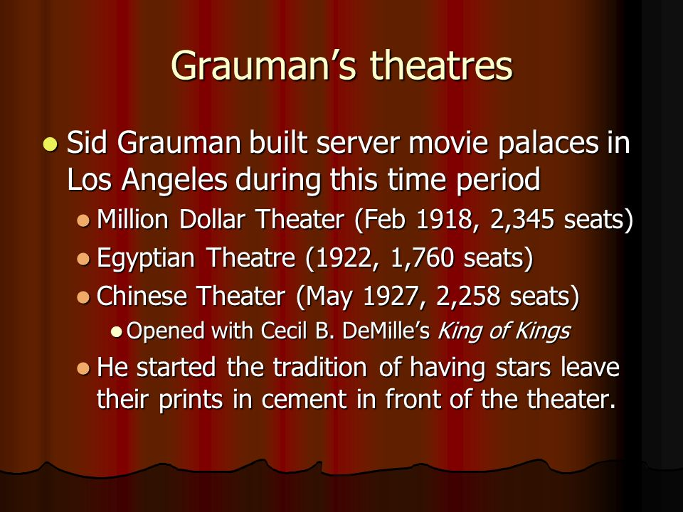 Grauman's theatres Sid Grauman built server movie palaces in Los Angeles during this time period. Million Dollar Theater (Feb 1918, 2,345 seats)