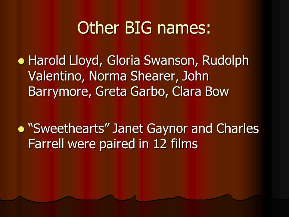 Other BIG names: Harold Lloyd, Gloria Swanson, Rudolph Valentino, Norma Shearer, John Barrymore, Greta Garbo, Clara Bow.