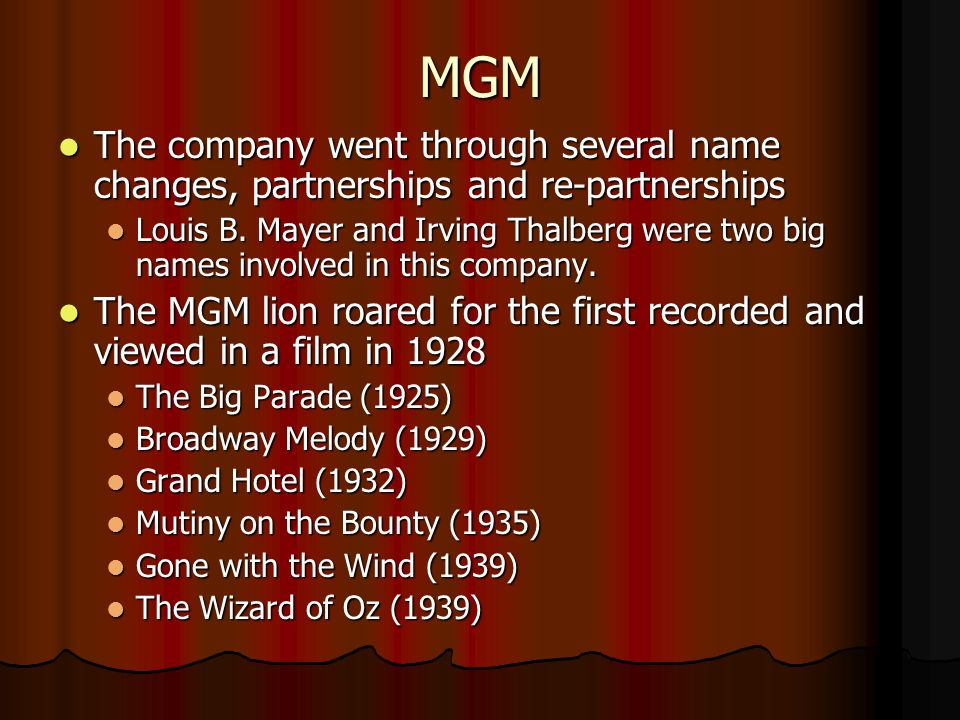 MGM The company went through several name changes, partnerships and re-partnerships.