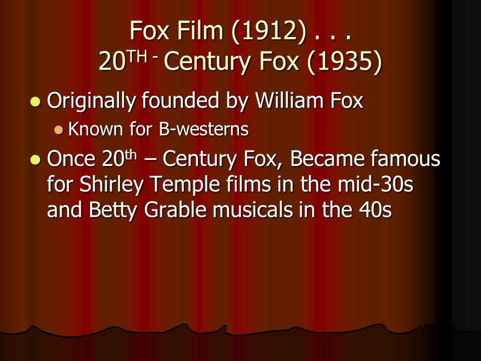 Fox Film (1912) . . . 20TH - Century Fox (1935)