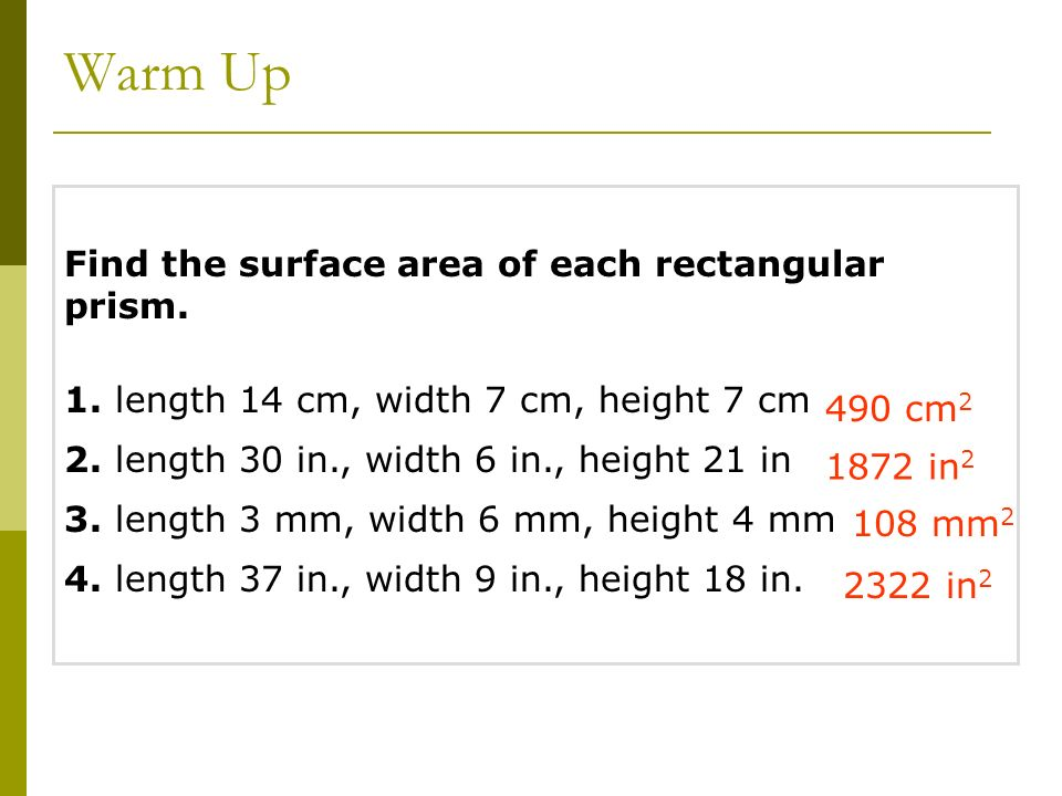 Warm Up Find the surface area of each rectangular prism.