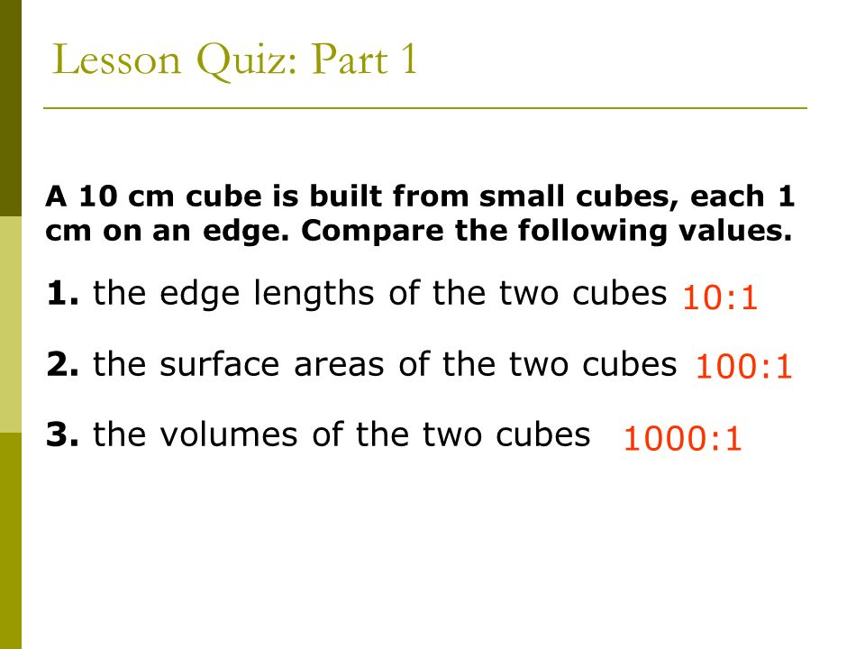 Lesson Quiz: Part 1 1. the edge lengths of the two cubes