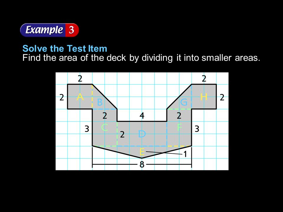 Solve the Test Item Find the area of the deck by dividing it into smaller areas.