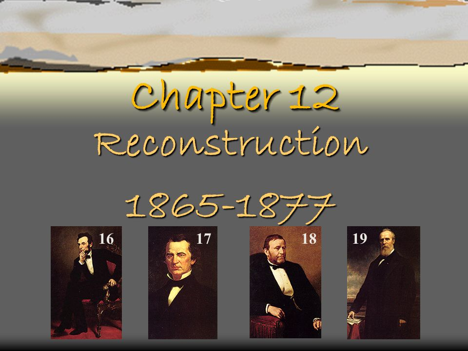 Chapter 12 Reconstruction 1865-1877 16 17 18 19