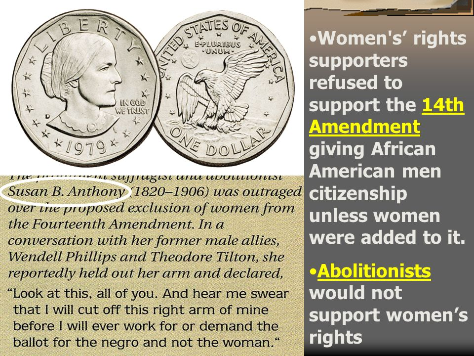 Women s' rights supporters refused to support the 14th Amendment giving African American men citizenship unless women were added to it.