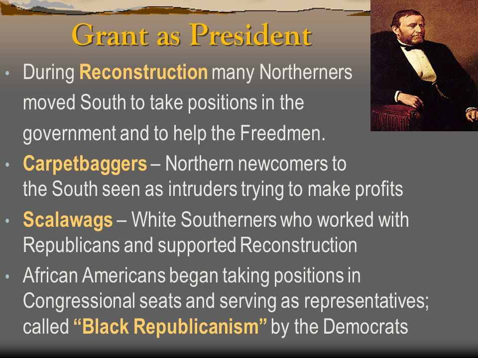 Grant as President During Reconstruction many Northerners