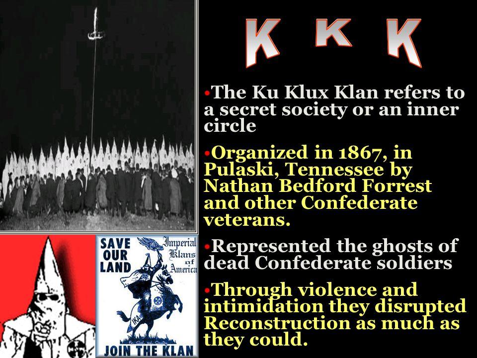 K K K The Ku Klux Klan refers to a secret society or an inner circle