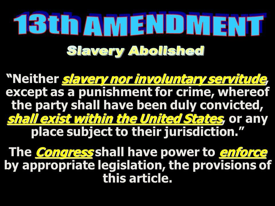 13th AMENDMENT Slavery Abolished