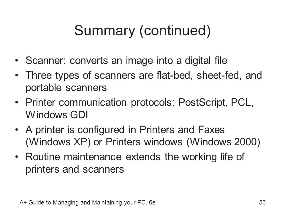 Summary (continued) Scanner: converts an image into a digital file