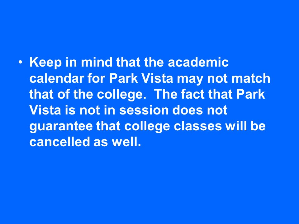Keep in mind that the academic calendar for Park Vista may not match that of the college.