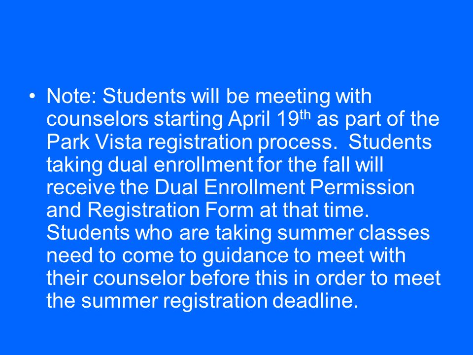Note: Students will be meeting with counselors starting April 19th as part of the Park Vista registration process.