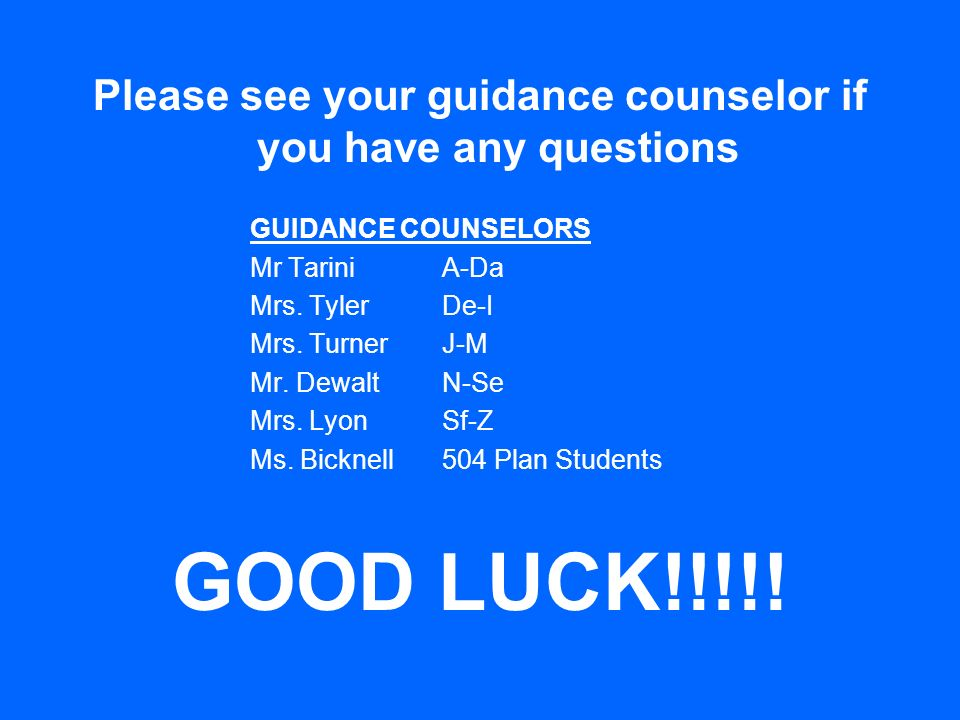 Please see your guidance counselor if you have any questions