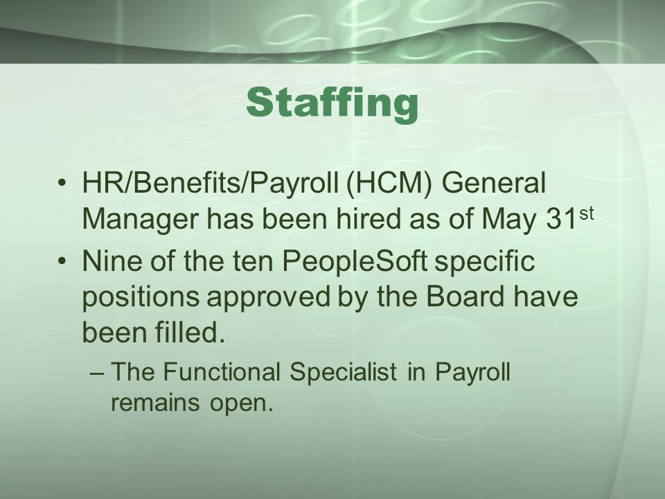 Staffing HR/Benefits/Payroll (HCM) General Manager has been hired as of May 31st.
