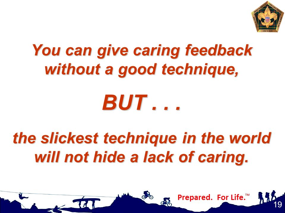 You can give caring feedback without a good technique, BUT
