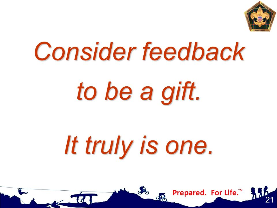 Consider feedback to be a gift. It truly is one.