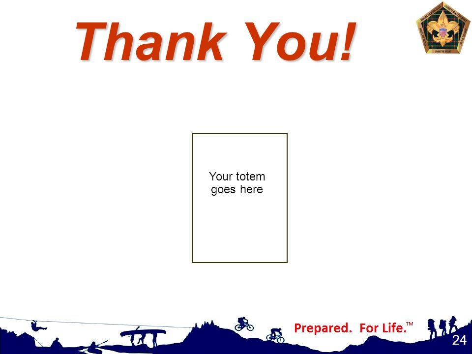 Thank You! Your totem goes here Replace totem picture with your own.