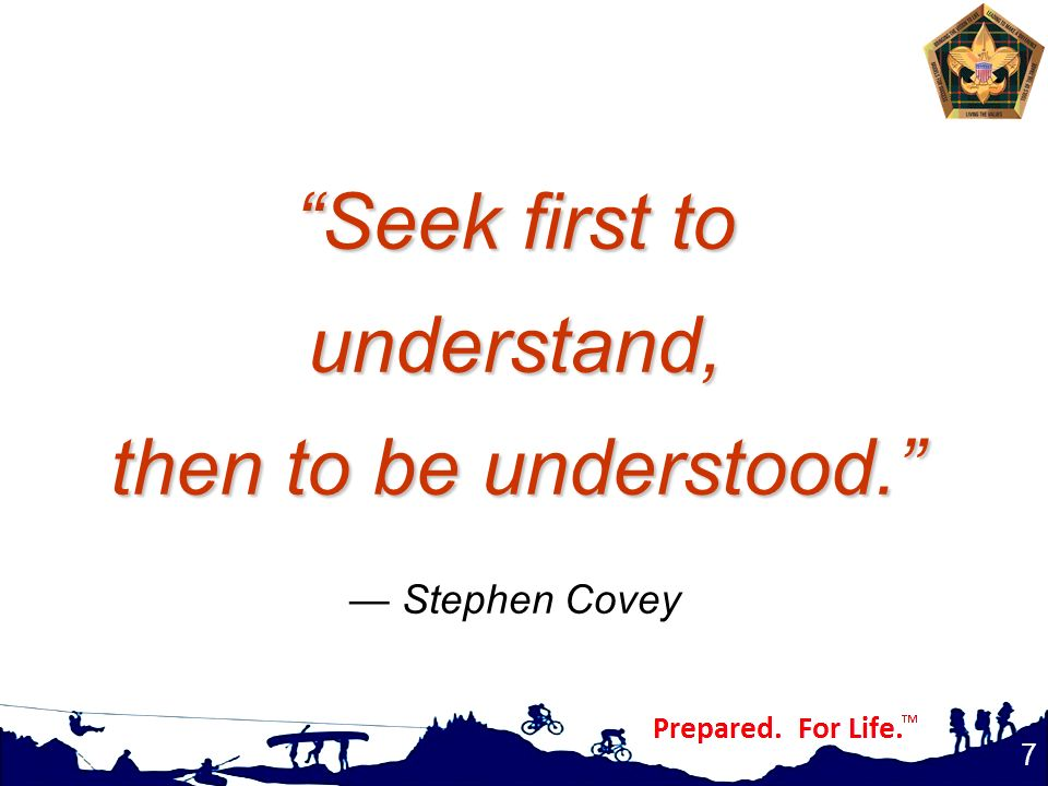 Seek first to understand, then to be understood. — Stephen Covey