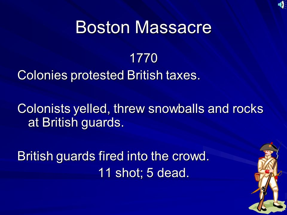 Boston Massacre 1770 Colonies protested British taxes.
