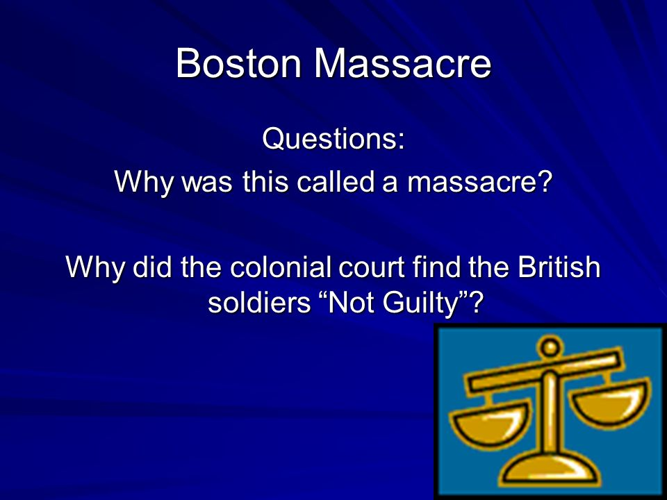 Boston Massacre Questions: Why was this called a massacre