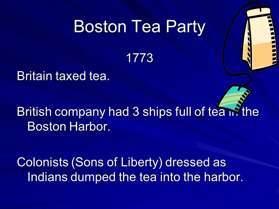 Boston Tea Party 1773 Britain taxed tea.