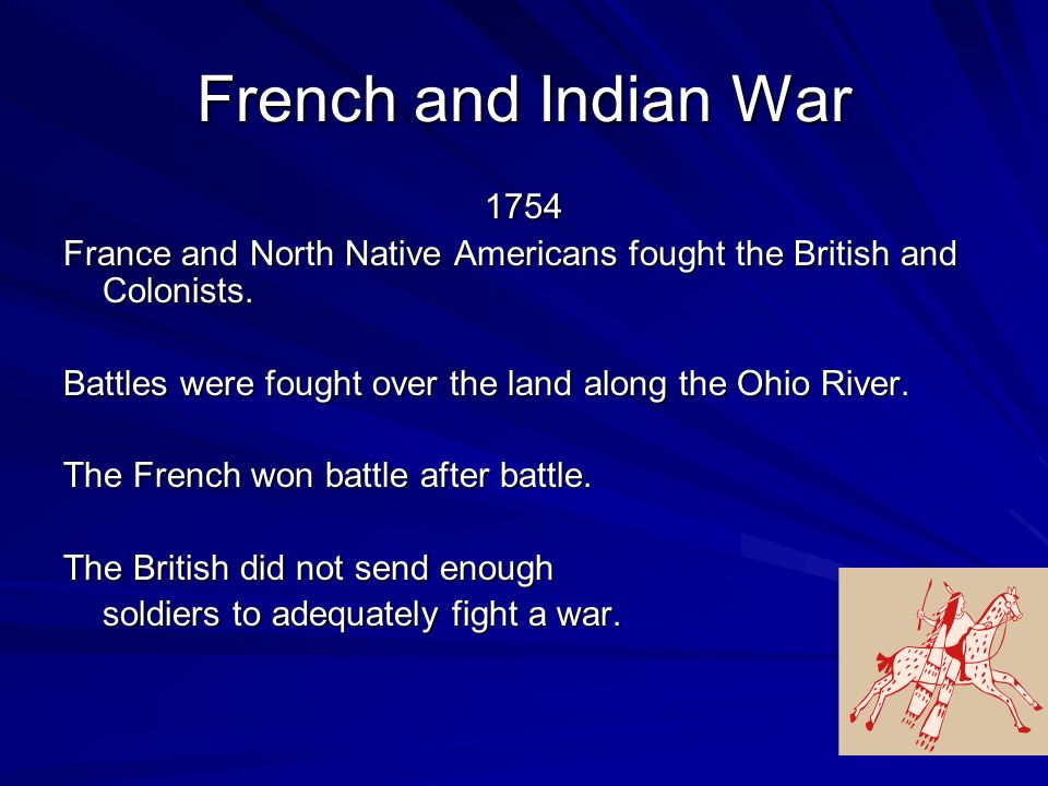 French and Indian War 1754. France and North Native Americans fought the British and Colonists.