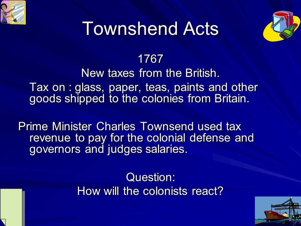 Townshend Acts 1767 New taxes from the British.