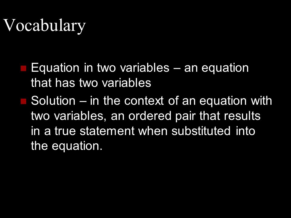 VocabularyEquation in two variables – an equation that has two variables.