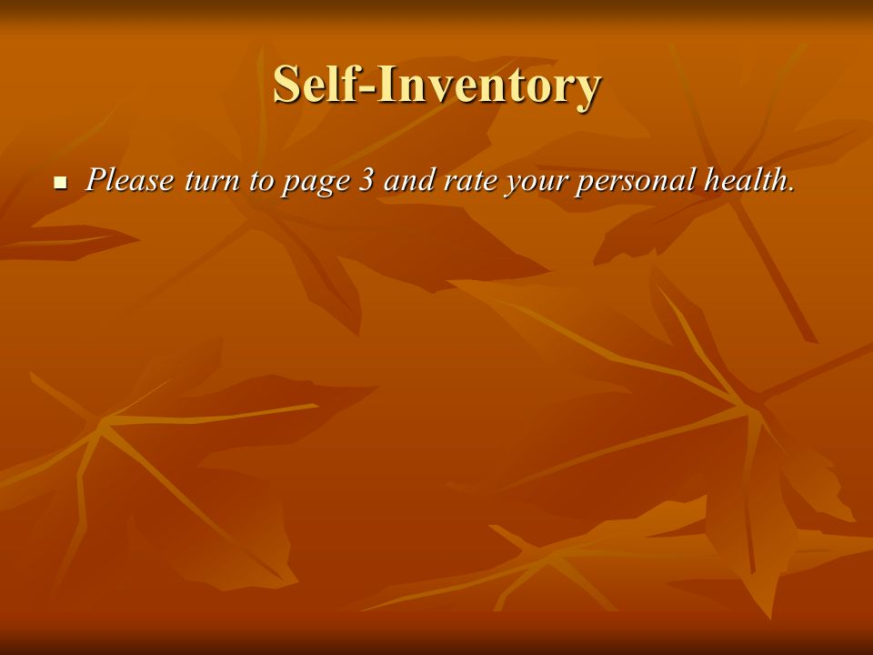 Self-Inventory Please turn to page 3 and rate your personal health.