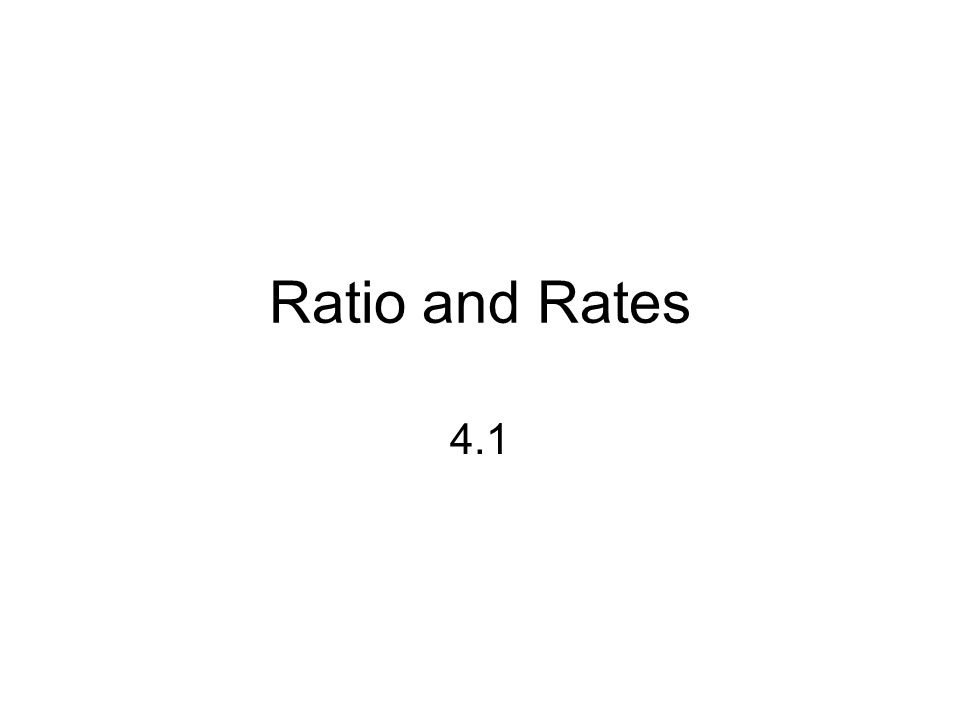 Ratio and Rates 4.1