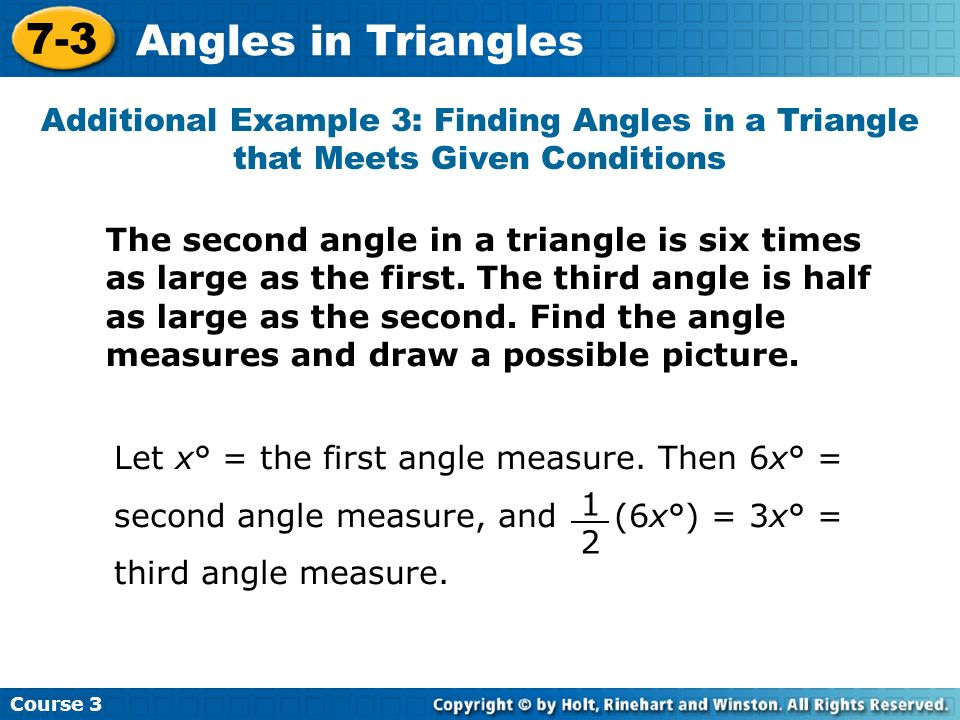 Course 3 7-3. Angles in Triangles. Additional Example 3: Finding Angles in a Triangle that Meets Given Conditions.