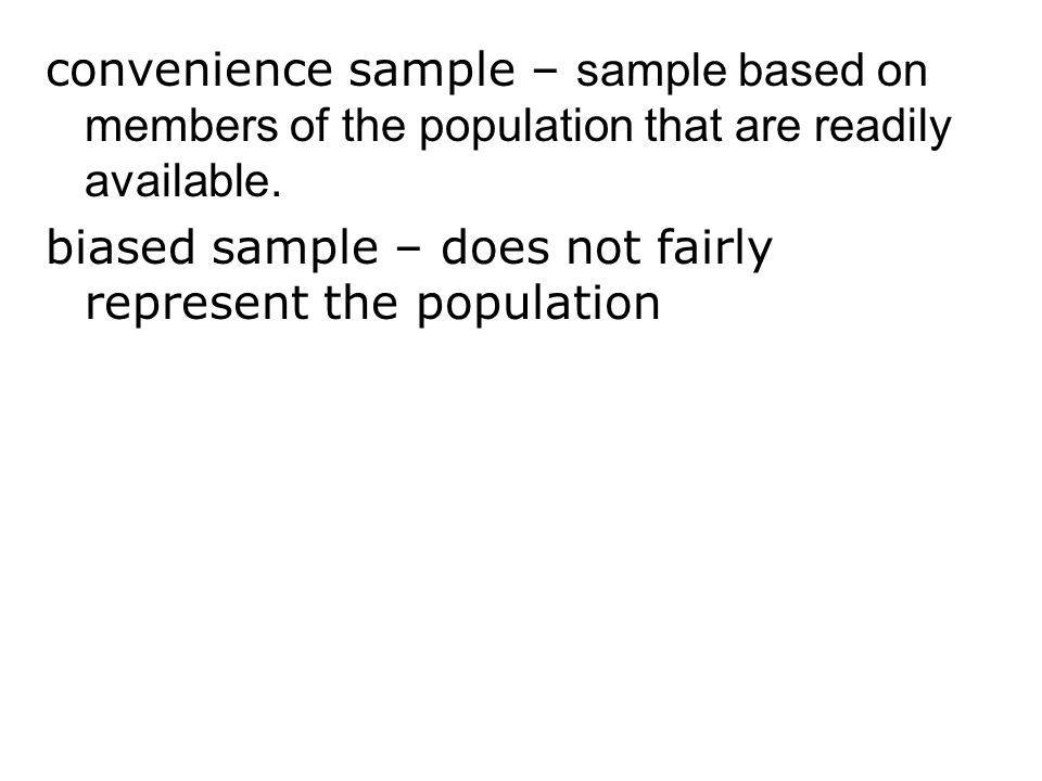 convenience sample – sample based on members of the population that are readily available.