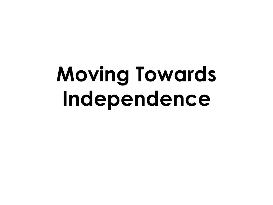 Moving Towards Independence