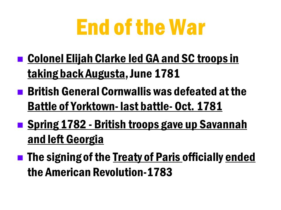 End of the War Colonel Elijah Clarke led GA and SC troops in taking back Augusta, June 1781.