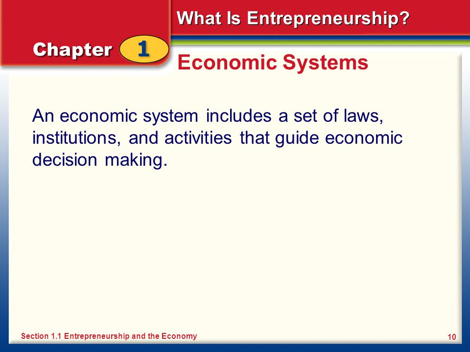 Economic Systems An economic system includes a set of laws, institutions, and activities that guide economic decision making.