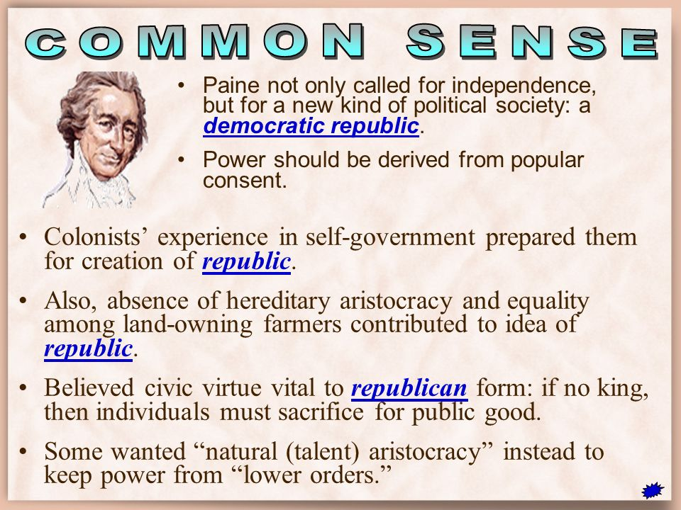 COMMON SENSE Paine not only called for independence, but for a new kind of political society: a democratic republic.