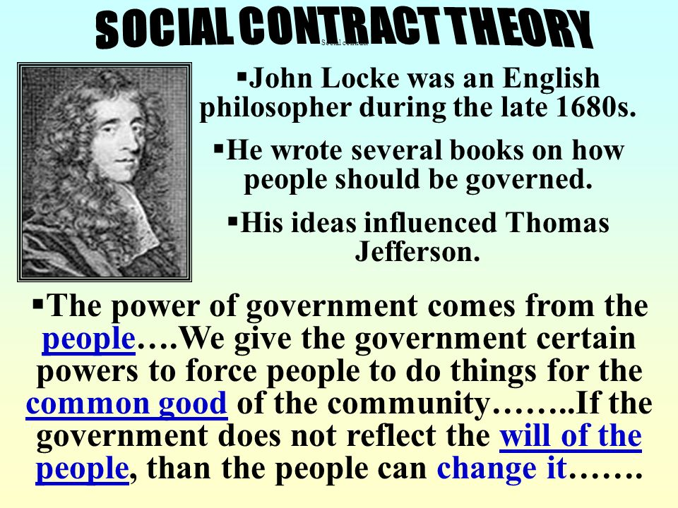 Social contract SOCIAL CONTRACT THEORY. John Locke was an English philosopher during the late 1680s.